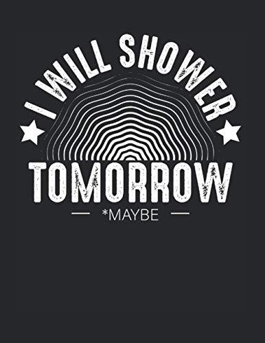 I Will Shower Tomorrow Maybe Faul Duschen Lustig: A4+ Softcover 120 beschreibbare karierte Seiten | 22 x 28 cm (8,5x11 Zoll)
