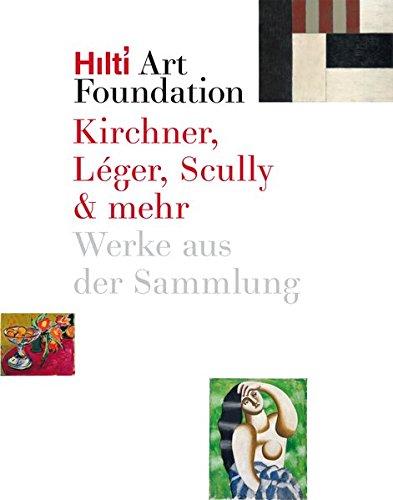 Kirchner, Léger, Scully & mehr - Werke aus der Sammlung Hilti