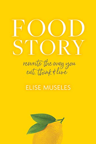 Food Story: Rewrite the Way You Eat, Think, and Live