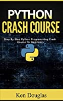 Python Crash Course: Step By Step Python Programming Crash Course for Beginners Front Cover