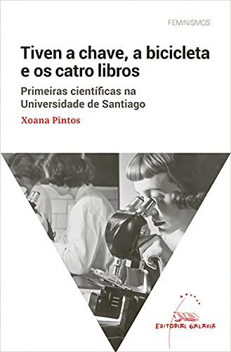 Tiven a chave, a bicicleta e os catro libros. Primeiras científicas na Universidade de Santiago: 10 (Feminismos)