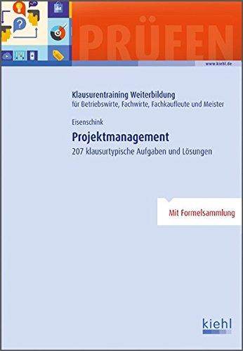 Projektmanagement: 207 klausurtypische Aufgaben und Lösungen. (Klausurentraining Weiterbildung - für Betriebswirte, Fachwirte, Fachkaufleute und Meister)