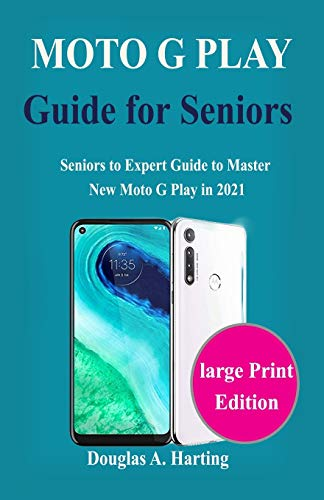 Moto G Play 2021 Guide for Seniors: Seniors to Expert Guide to Master New Moto G Play in 2021
