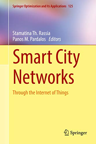 Smart City Networks: Through the Internet of Things (Springer Optimization and Its Applications Book 125) (English Edition)