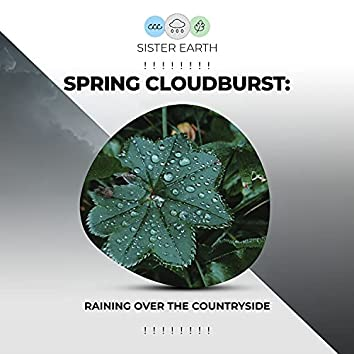 ! ! ! ! ! ! ! ! Spring Cloudburst: Raining Over the Countryside ! ! ! ! ! ! ! !