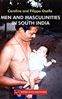 Men and Masculinities in South India (Anthem South Asian Studies)