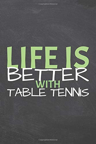 Life Is Better With Table Tennis: Notebook or Journal - Size 6 x 9 - 110 Pages - Office Equipment & Supplies - Funny Table Tennis Gift Idea for Christmas or Birthday