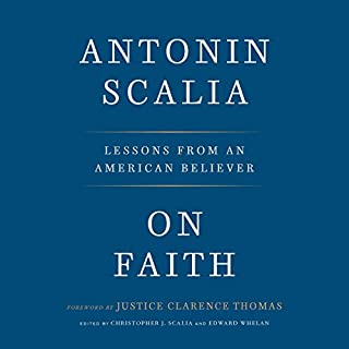 On Faith     Lessons from an American Believer              By:                                                                                                                                 Antonin Scalia,                                                                                        Christopher J. Scalia - editor,                                                                                        Edward Whelan - editor,                   and others                          Narrated by:                                                                                                                                 Christopher J. Scalia                      Length: 5 hrs and 53 mins     Not rated yet     Overall 0.0
