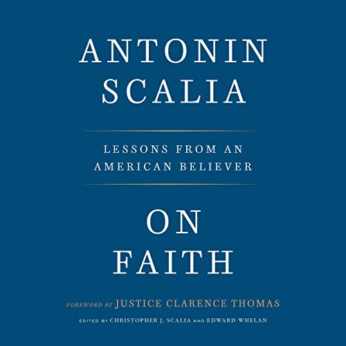 On Faith     Lessons from an American Believer              By:                                                                                                                                 Antonin Scalia,                                                                                        Christopher J. Scalia - editor,                                                                                        Edward Whelan - editor,                   and others                          Narrated by:                                                                                                                                 Christopher J. Scalia                      Length: 5 hrs and 53 mins     3 ratings     Overall 5.0
