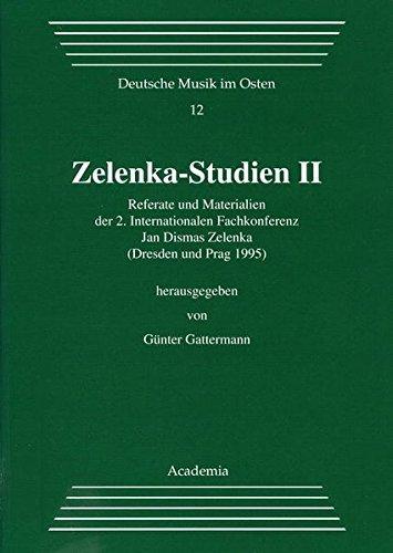 Zelenka-Studien II: Referate und Materialien der 2. Internationalen Fachkonferenz Jan Dismas Zelenka (Dresden und Prag 1995) (Deutsche Musik im Osten) (1997-01-01)