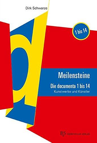 MEILENSTEINE Die documenta 1 bis 14: Kunstwerke und Künstler: Die documenta 1-14. Kunstwerke und Künstler