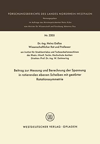 Beitrag zur Messung und Berechnung der Spannungen in rotierenden ebenen Scheiben mit gestörter Rotationssymmetrie (Forschungsberichte des Landes Nordrhein-Westfalen, 2205, Band 2205)