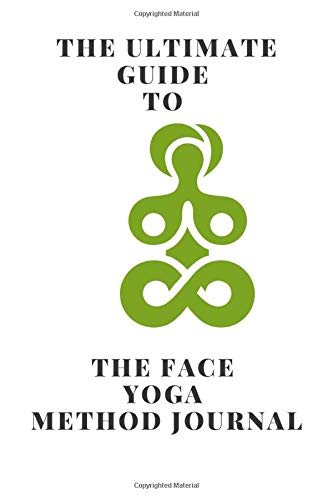 The Ultimate Guide to The Face Yoga Method journal:: A Yoga