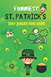 Funniest St. Patrick's Day Jokes For Kids: A Collection Of Hilarious St. Patrick's Day Jokes For Kids