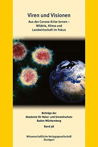 Viren und Visionen:: Aus der Corona-Krise lernen – Wildnis, Klima und Landwirtschaft im Fokus (Beiträge der Akademie für Natur- und Umweltschutz Baden-Württemberg)