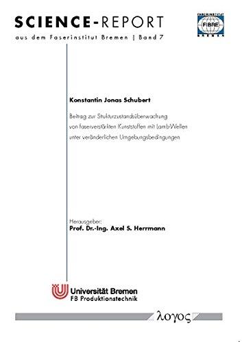 Beitrag zur Strukturzustandsüberwachung von faserverstärkten Kunststoffen mit Lamb-Wellen unter veränderlichen Umgebungsbedingungen (Science-Report aus dem Faserinstitut Bremen, Band 7)