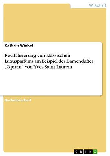 """Revitalisierung von klassischen Luxusparfums am Beispiel des Damenduftes """"Opium"""" von Yves Saint Laurent (German Edition)"""