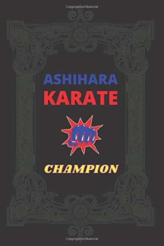 Ashihara Karate Champion: Birthday Gift Journal / Lined Notebook For Karate Lovers - 120 pages - 6*9 - soft cover - Matte Finish -