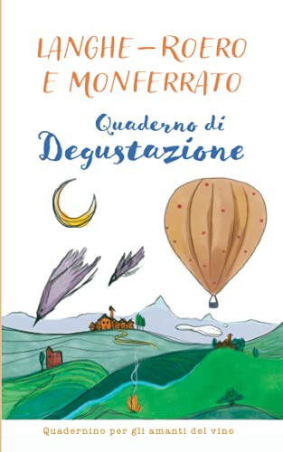 Langhe-Roero e Monferrato Quaderno di Degustazione: Quadernino per gli amanti del vino