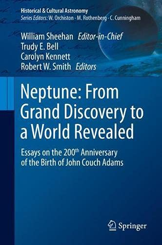 Neptune: From Grand Discovery to a World Revealed: Essays on the 200th Anniversary of the Birth of John Couch Adams (Historical & Cultural Astronomy)