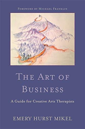 The Art Of Business A Guide For Creative Arts Therapists Starting On A Path To Self Employment