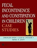 Fecal Incontinence and Constipation in Children: Case Studies - Marc Levitt