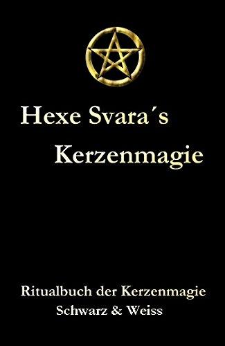 Hexe Svara's Kerzenmagie. Ritualbuch der Kerzenmagie Schwarz & Weiss