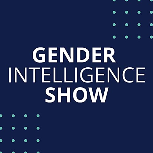 Gender Intelligence Show Podcast By Barbara Annis and Paul Colligan cover art