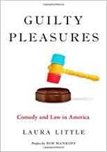 Guilty Pleasures: Comedy and Law in America (LAW & CURRENT AFFAIRS SERIES)