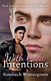 With Good Intentions: Book Two of Love Songs for Lost Worlds