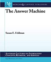 The Answer Machine (Synthesis Lectures on Information Concepts, Retrieval, and S)