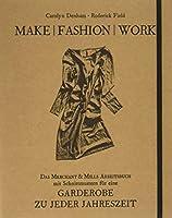Make | Fashion | Work: Das Merchant & Mills Arbeitsbuch mit Schnittmustern fuer eine Garderobe zu jeder Jahreszeit