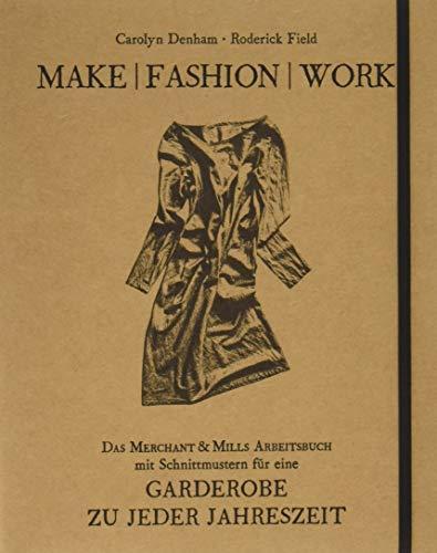 Make   Fashion   Work: Das Merchant & Mills Arbeitsbuch mit Schnittmustern für eine Garderobe zu jeder Jahreszeit