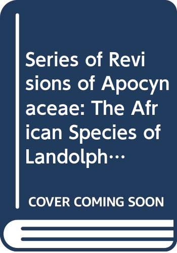 The African Species of Landolphia P. Beauv. (XXXIV) (Wageningen Agricultural University papers)