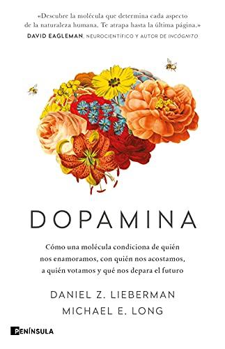 Dopamina: Cómo una molécula condiciona de quién nos enamoramos, con quién nos acostamos, a quién votamos y qué nos depara el futuro (PENINSULA)
