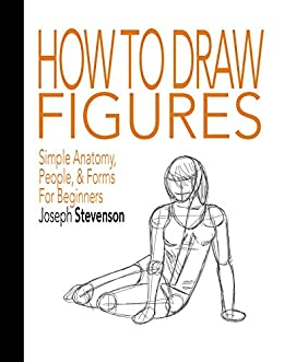 How to Draw Figures Simple Anatomy, People, & Forms For Beginners by [Joseph Stevenson]