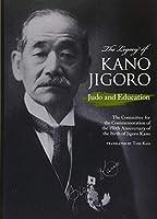 The Legacy of Kanô Jigorô: Judô and Education (JAPAN LIBRARY)