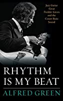 Rhythm Is My Beat: Jazz Guitar Great Freddie Green and the Count Basie Sound (Studies in Jazz Series)