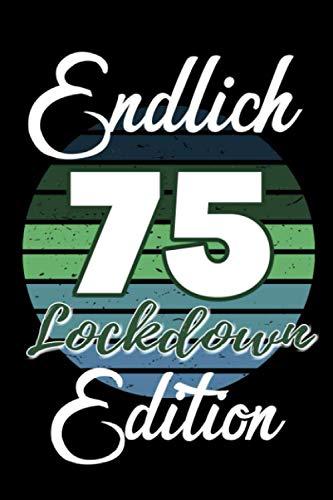 Endlich 75 Lockdown Edition: liniertes Notizbuch - Geschenkidee für Frauen zum 75. Geburtstag Männer, Tagebuch Geschenk für Schwester Bruder 75 Jahre