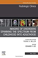 Imaging of Disorders Spanning the Spectrum from Childhood ,An Issue of Radiologic Clinics of North America (Volume 58-3) (The Clinics: Radiology, Volume 58-3)