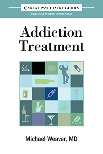 The Carlat Guide to Addiction Treatment: Ridiculously Practical Clinical Advice (Carlat Guides)