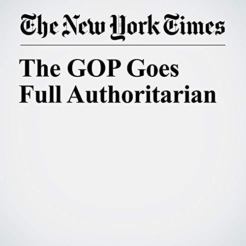 The GOP Goes Full Authoritarian audiobook cover art