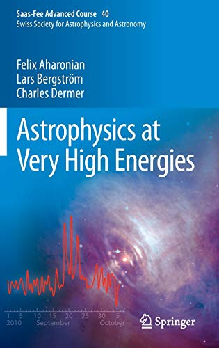 Astrophysics at Very High Energies: Saas-Fee Advanced Course 40. Swiss Society for Astrophysics and Astronomy
