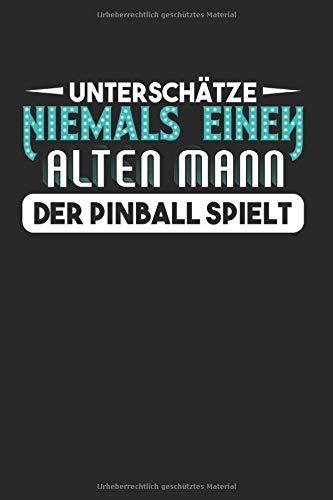 Unterschätze Niemals Einen Alten Mann: Flipperautomat & Arcade-Spiel Notizbuch 6'x9' Spielautomat Geschenk Für Game & Pinball