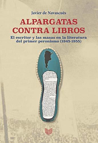 Alpargatas contra libros: El escritor y la masa en la literatura del...