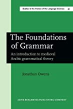 The Foundations of Grammar: An introduction to medieval Arabic grammatical theory
