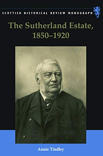 The Sutherland Estate, 1850-1920: Aristocratic Decline, Estate Management, and Land Reform (Scottish Hisotrical Review Monographs, Band 18)