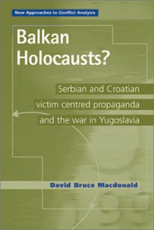 Compare Textbook Prices for Balkan Holocausts?: Serbian and Croatian Victim Centered Propaganda and the War in Yugoslavia 1st edition Edition ISBN 9780719064678 by Macdonald, David Bruce