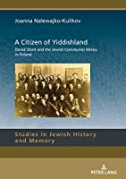 A Citizen of Yiddishland: Dovid Sfard and the Jewish Communist Milieu in Poland (Studies in Jewish History and Memory)
