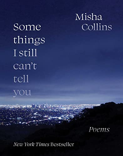 Compare Textbook Prices for Some Things I Still Can't Tell You: Poems  ISBN 9781524870546 by Collins, Misha